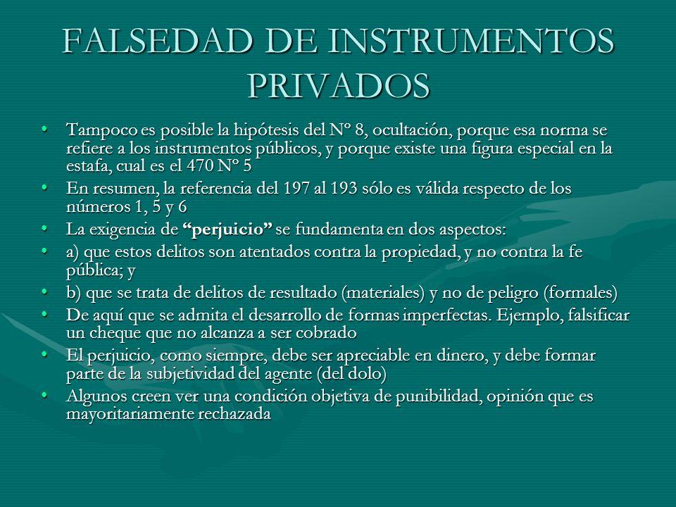 FALSEDAD DE INSTRUMENTOS PRIVADOS Tampoco es posible la hipótesis del Nº 8, ocultación, porque esa norma se refiere a los instrumentos públicos, y por