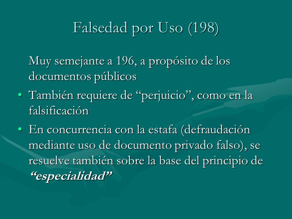 Falsedad por Uso (198) Muy semejante a 196, a propósito de los documentos públicos También requiere de perjuicio, como en la falsificaciónTambién requ