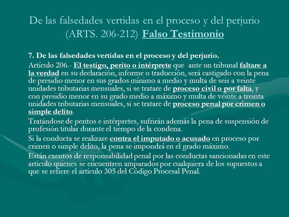 De las falsedades vertidas en el proceso y del perjurio (ARTS. 206-212) Falso Testimonio 7. De las falsedades vertidas en el proceso y del perjurio. A