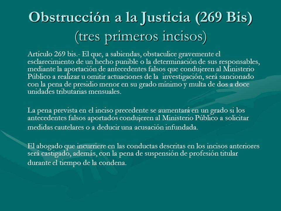 Obstrucción a la Justicia (269 Bis) (tres primeros incisos) Artículo 269 bis.- El que, a sabiendas, obstaculice gravemente el esclarecimiento de un he