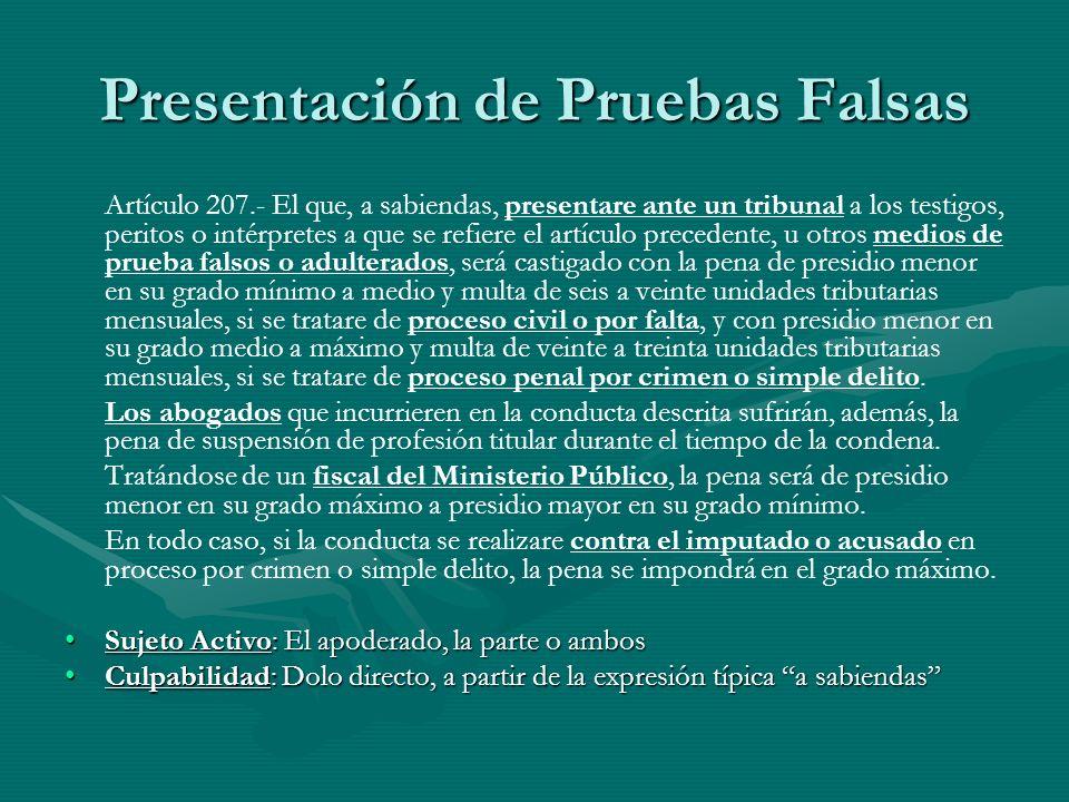 Presentación de Pruebas Falsas Artículo 207.- El que, a sabiendas, presentare ante un tribunal a los testigos, peritos o intérpretes a que se refiere
