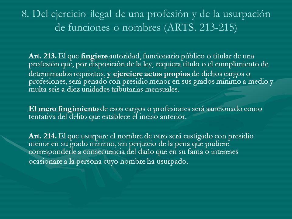 8. Del ejercicio ilegal de una profesión y de la usurpación de funciones o nombres (ARTS. 213-215) Art. 213. El que fingiere autoridad, funcionario pú