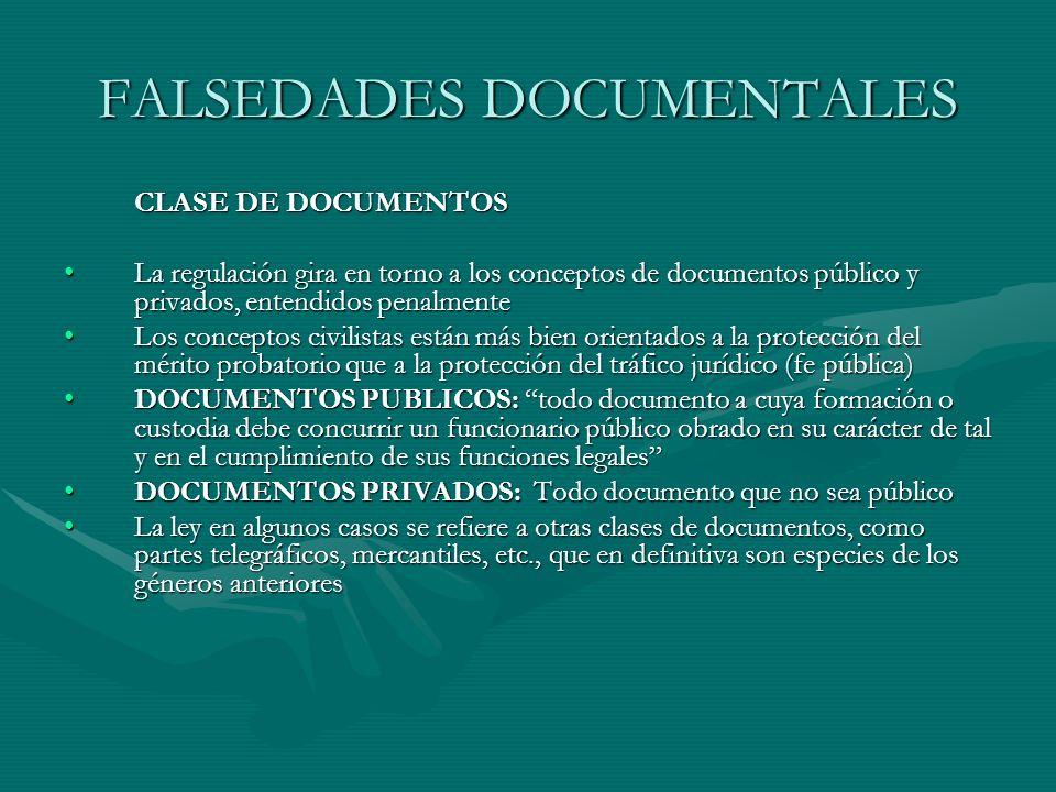 FALSEDADES DOCUMENTALES CLASE DE DOCUMENTOS La regulación gira en torno a los conceptos de documentos público y privados, entendidos penalmenteLa regu