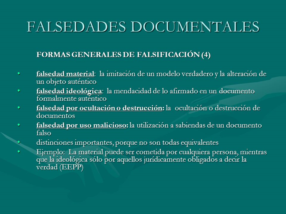 FALSEDADES DOCUMENTALES FORMAS GENERALES DE FALSIFICACIÓN (4) falsedad material: la imitación de un modelo verdadero y la alteración de un objeto auté