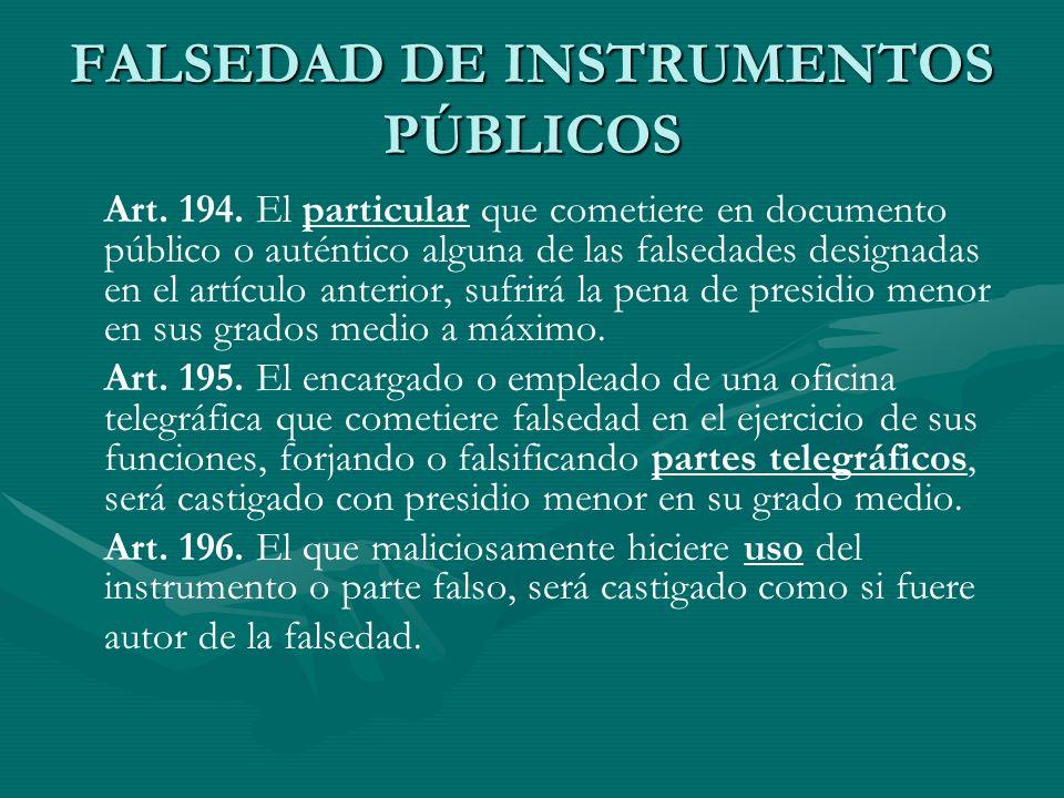 FALSEDAD DE INSTRUMENTOS PÚBLICOS Art. 194. El particular que cometiere en documento público o auténtico alguna de las falsedades designadas en el art