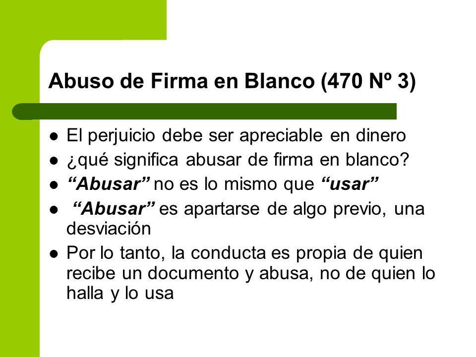 Abuso de Firma en Blanco (470 Nº 3) El perjuicio debe ser apreciable en dinero ¿qué significa abusar de firma en blanco? Abusar no es lo mismo que usa