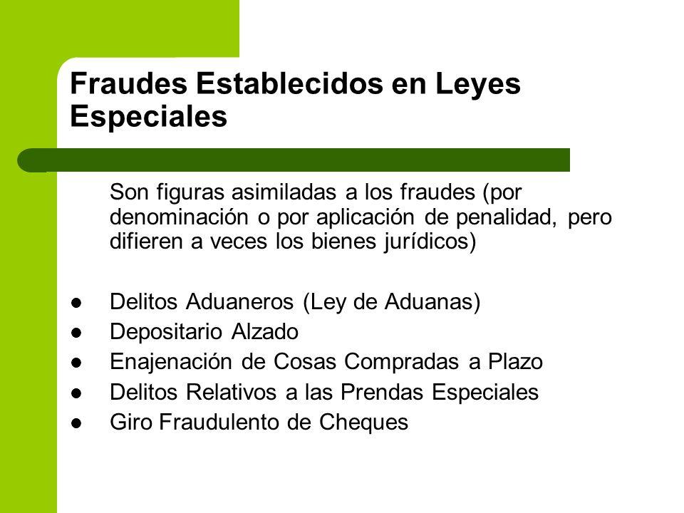 Fraudes Establecidos en Leyes Especiales Son figuras asimiladas a los fraudes (por denominación o por aplicación de penalidad, pero difieren a veces l