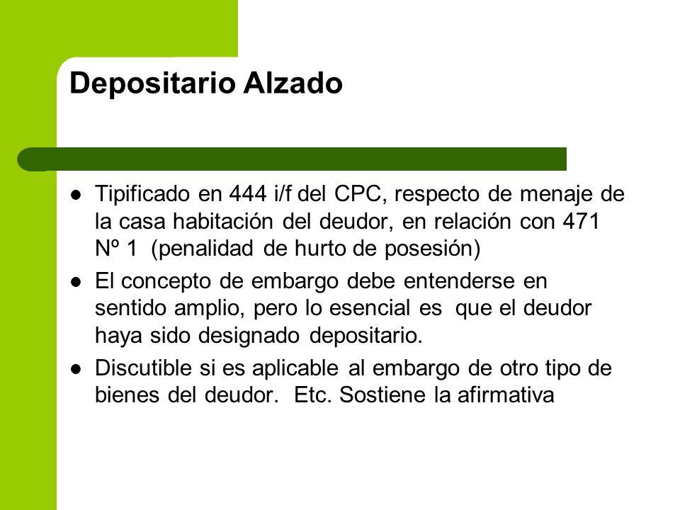 Depositario Alzado Tipificado en 444 i/f del CPC, respecto de menaje de la casa habitación del deudor, en relación con 471 Nº 1 (penalidad de hurto de