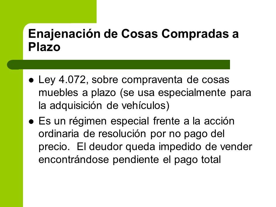 Enajenación de Cosas Compradas a Plazo Ley 4.072, sobre compraventa de cosas muebles a plazo (se usa especialmente para la adquisición de vehículos) E
