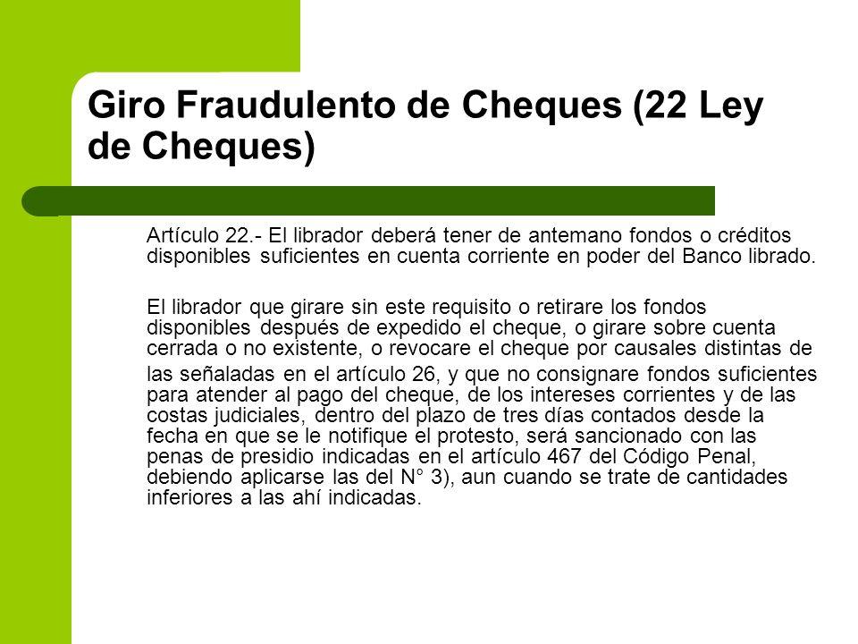 Giro Fraudulento de Cheques (22 Ley de Cheques) Artículo 22.- El librador deberá tener de antemano fondos o créditos disponibles suficientes en cuenta