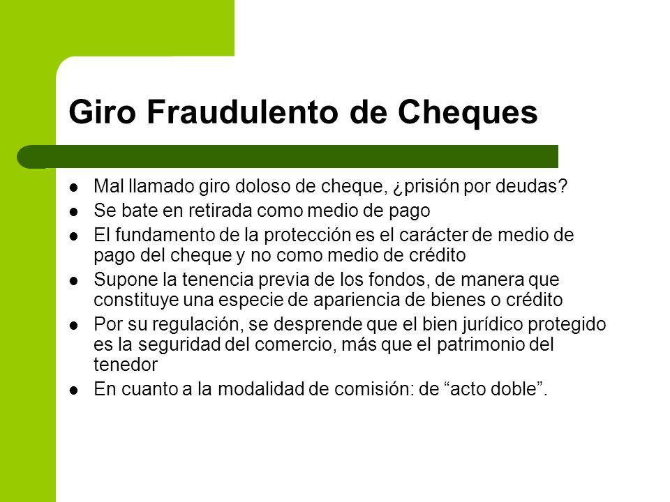 Giro Fraudulento de Cheques Mal llamado giro doloso de cheque, ¿prisión por deudas? Se bate en retirada como medio de pago El fundamento de la protecc