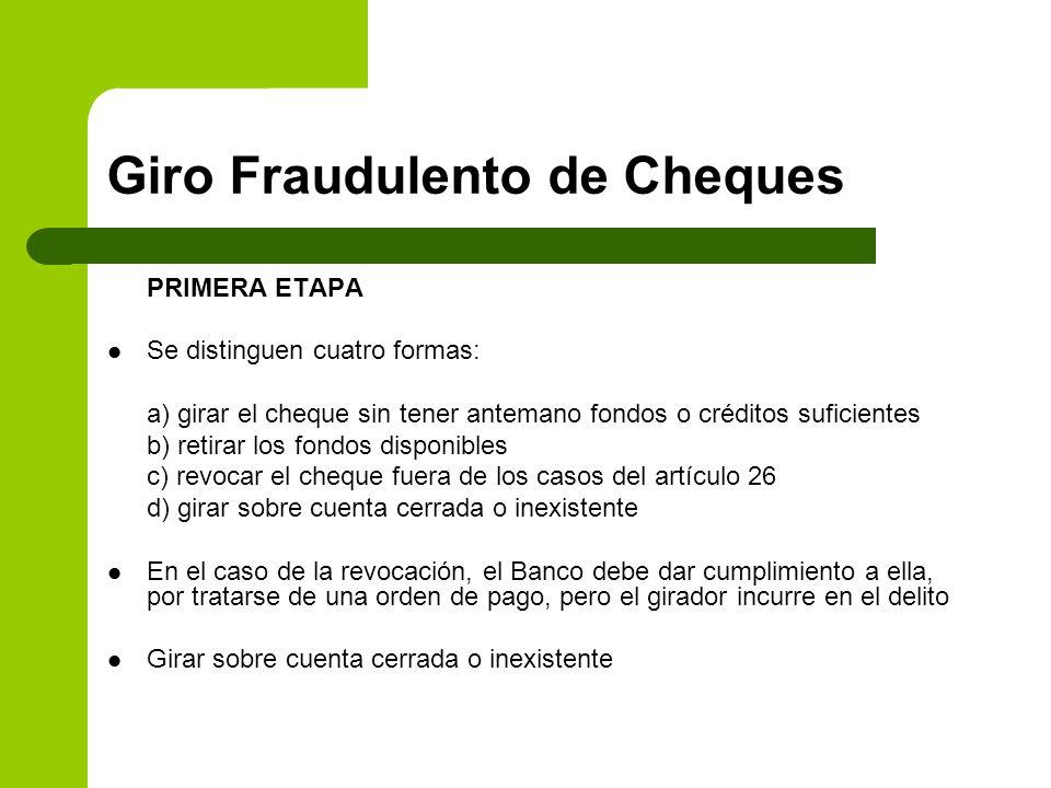 Giro Fraudulento de Cheques PRIMERA ETAPA Se distinguen cuatro formas: a) girar el cheque sin tener antemano fondos o créditos suficientes b) retirar