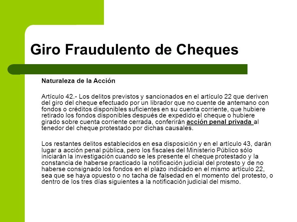 Giro Fraudulento de Cheques Naturaleza de la Acción Artículo 42.- Los delitos previstos y sancionados en el artículo 22 que deriven del giro del chequ