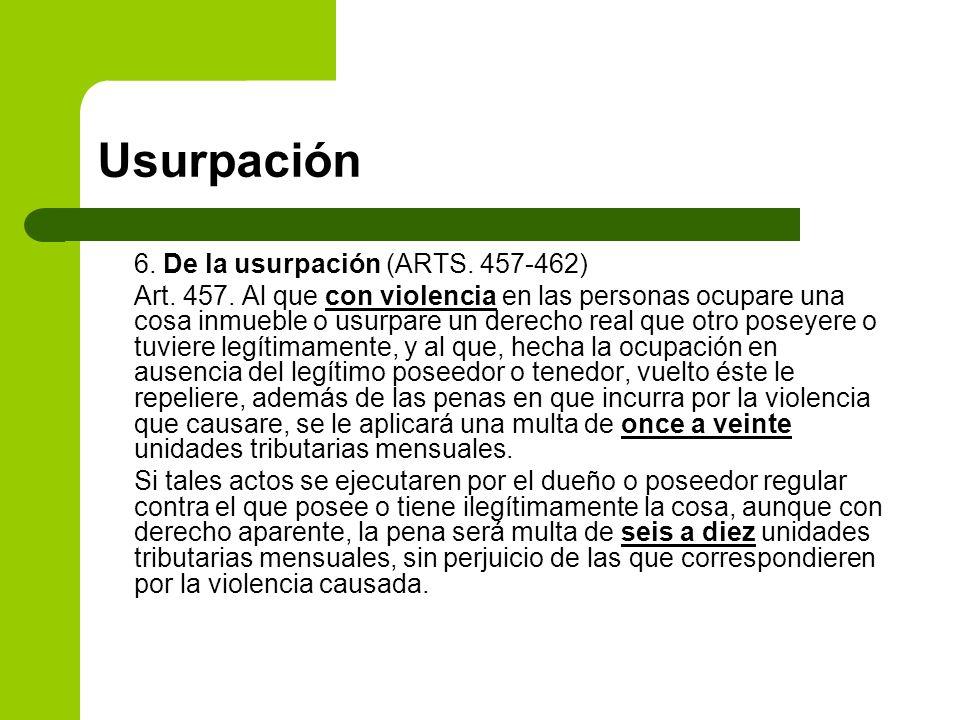 Usurpación 6. De la usurpación (ARTS. 457-462) Art. 457. Al que con violencia en las personas ocupare una cosa inmueble o usurpare un derecho real que