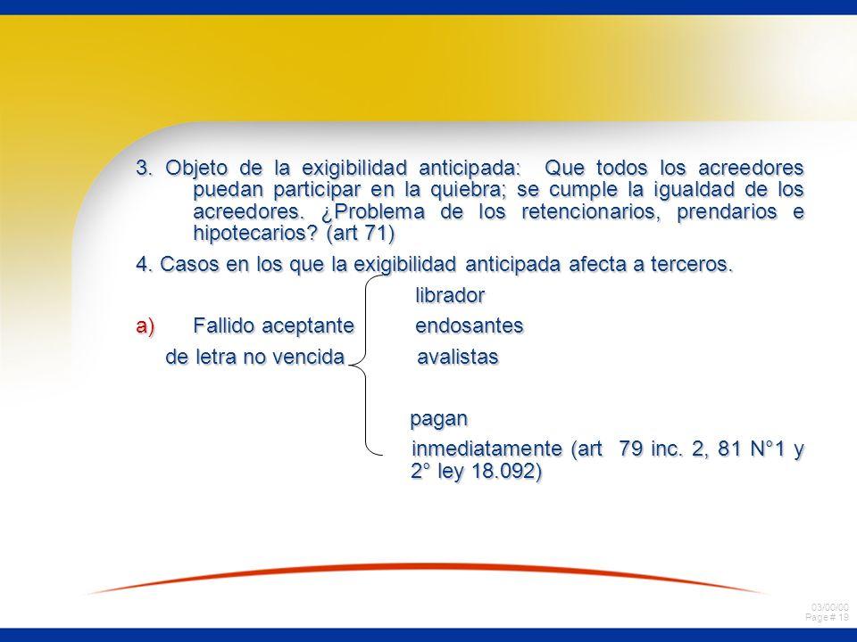 03/00/00 Page # 18 Párrafo IV Exigibilidad anticipada de las deudas pasivas 1.Fuente legal Art. 67 Ley de Quiebra. Objeto: Poner en igualdad a los acr