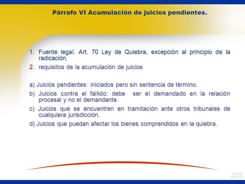 03/00/00 Page # 25 Párrafo V: Suspensión del derecho de ejecutar individualmente al fallido. 1. Fuente legal Art. 71 Ley de Quiebra La declaración de