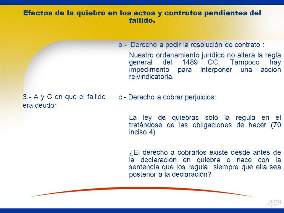 03/00/00 Page # 39 Efectos de la quiebra en los actos y contratos pendientes del fallido. 3.- A y C en que el fallido era deudor a.- Derecho a exigir