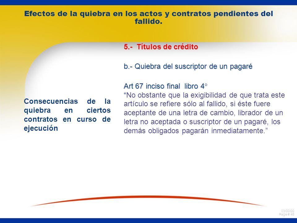 03/00/00 Page # 47 Efectos de la quiebra en los actos y contratos pendientes del fallido. Consecuencias de la quiebra en ciertos contratos en curso de