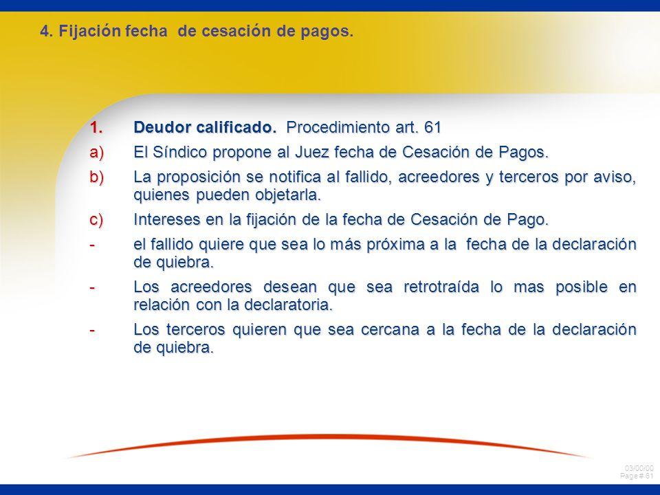 03/00/00 Page # 60 2ª Clasificación Efectos Retroactivos a)Inoponibilidades de Derecho Arts. 74,75, 76. b)Inoponibilidades Facultativas: Arts. 77 y 79