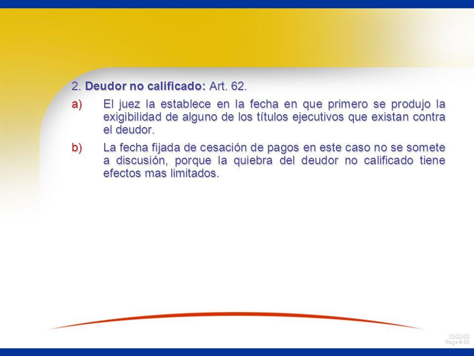 03/00/00 Page # 61 4. Fijación fecha de cesación de pagos. 1.Deudor calificado. Procedimiento art. 61 a)El Síndico propone al Juez fecha de Cesación d