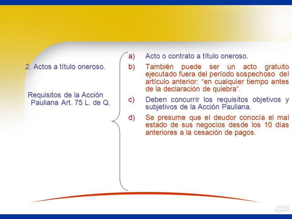 03/00/00 Page # 66 1.Actos a título gratuito. a)Requisitos de la acción de inoponibilidad. que se trate de actos a título gratuito. (donación, comodat