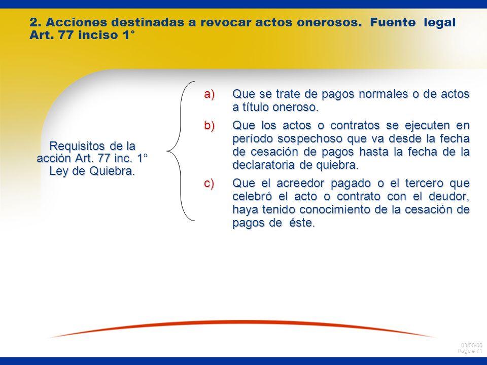 03/00/00 Page # 70 Características de la acción del art. 76 a)No se requiere elemento subjetivo en el deudor ni en el tercero que contrata con él. b)N