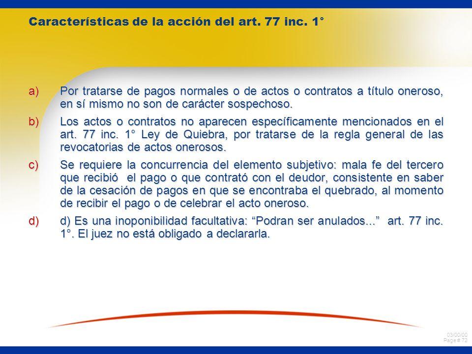 03/00/00 Page # 71 2. Acciones destinadas a revocar actos onerosos. Fuente legal Art. 77 inciso 1° Requisitos de la acción Art. 77 inc. 1° Ley de Quie