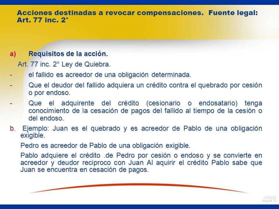 03/00/00 Page # 72 Características de la acción del art. 77 inc. 1° a)Por tratarse de pagos normales o de actos o contratos a título oneroso, en sí mi