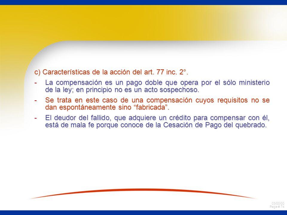 03/00/00 Page # 73 Acciones destinadas a revocar compensaciones. Fuente legal: Art. 77 inc. 2° a)Requisitos de la acción. Art. 77 inc. 2° Ley de Quieb