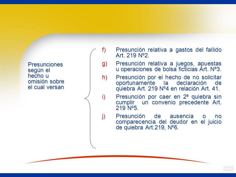 03/00/00 Page # 8 Presunciones según el hecho u omisión sobre el cual versan f)Presunción relativa a gastos del fallido Art.