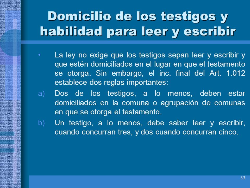 33 Domicilio de los testigos y habilidad para leer y escribir La ley no exige que los testigos sepan leer y escribir y que estén domiciliados en el lu