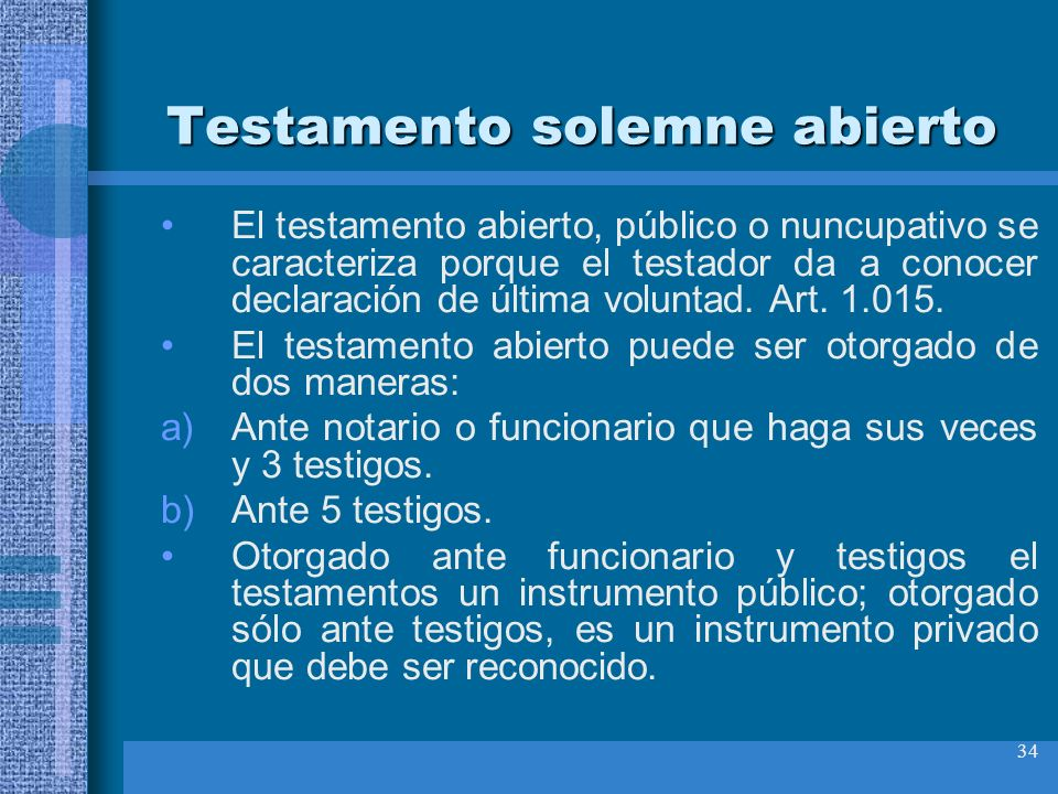 34 Testamento solemne abierto El testamento abierto, público o nuncupativo se caracteriza porque el testador da a conocer declaración de última volunt