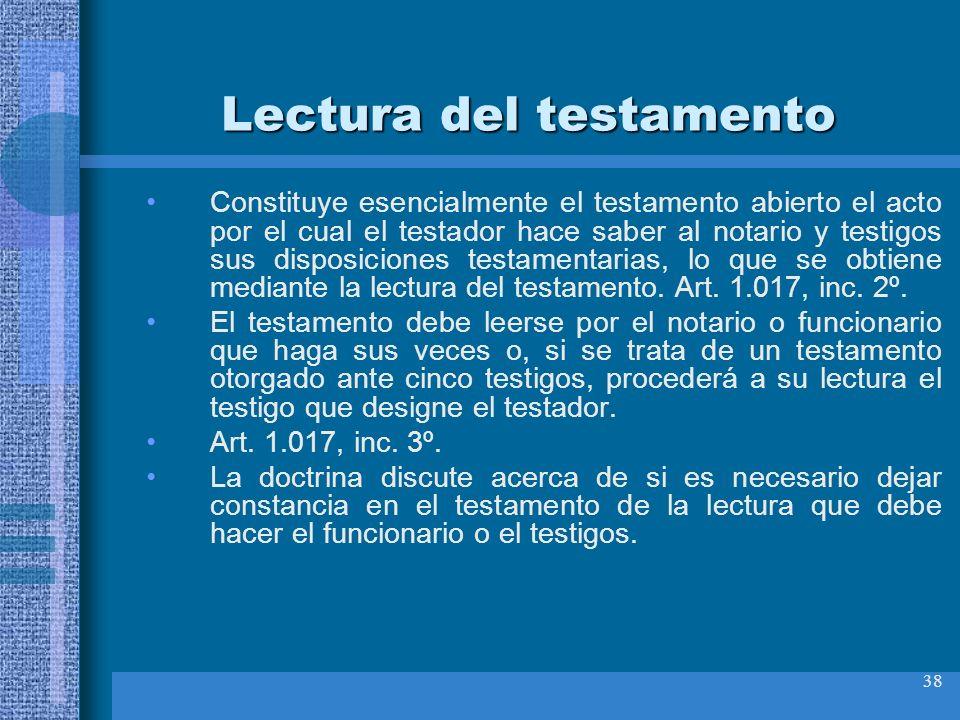 38 Lectura del testamento Constituye esencialmente el testamento abierto el acto por el cual el testador hace saber al notario y testigos sus disposic
