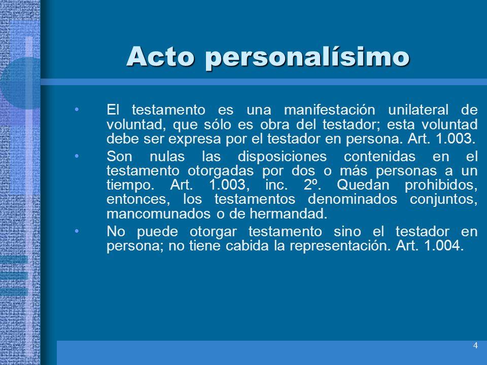 4 Acto personalísimo El testamento es una manifestación unilateral de voluntad, que sólo es obra del testador; esta voluntad debe ser expresa por el t
