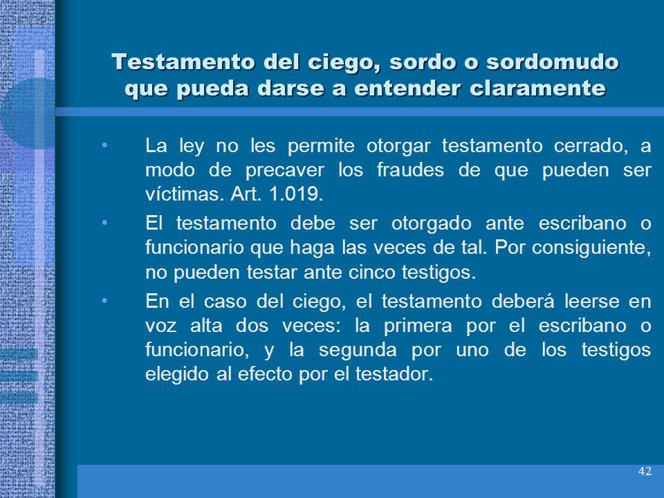 42 Testamento del ciego, sordo o sordomudo que pueda darse a entender claramente La ley no les permite otorgar testamento cerrado, a modo de precaver