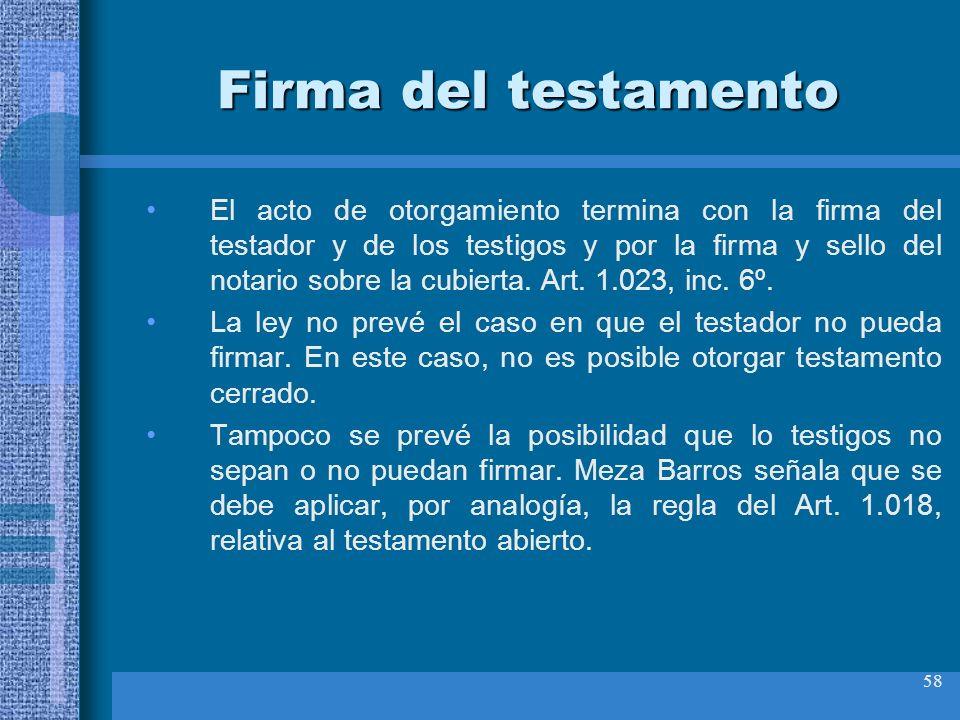 58 Firma del testamento El acto de otorgamiento termina con la firma del testador y de los testigos y por la firma y sello del notario sobre la cubier
