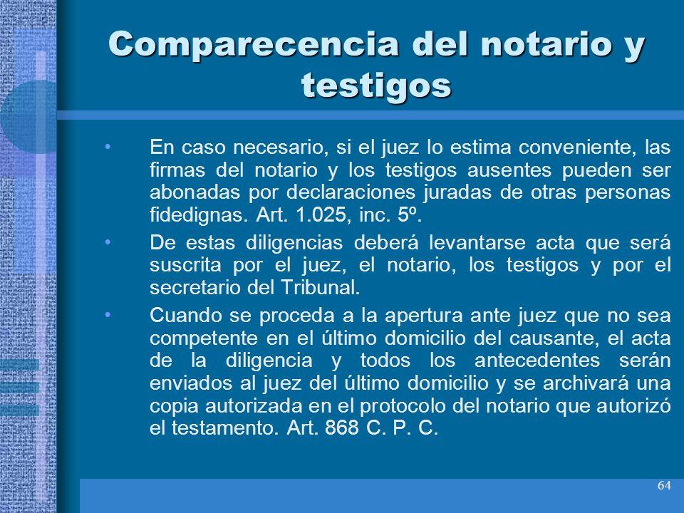 64 Comparecencia del notario y testigos En caso necesario, si el juez lo estima conveniente, las firmas del notario y los testigos ausentes pueden ser