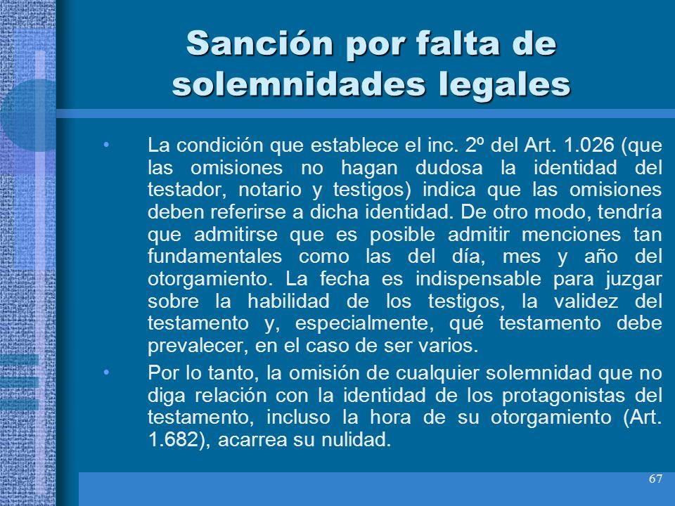 67 Sanción por falta de solemnidades legales La condición que establece el inc. 2º del Art. 1.026 (que las omisiones no hagan dudosa la identidad del