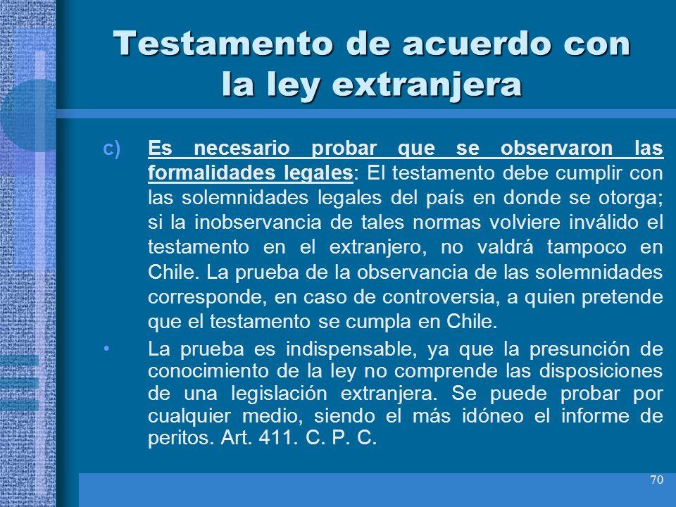 70 Testamento de acuerdo con la ley extranjera c)Es necesario probar que se observaron las formalidades legales: El testamento debe cumplir con las so