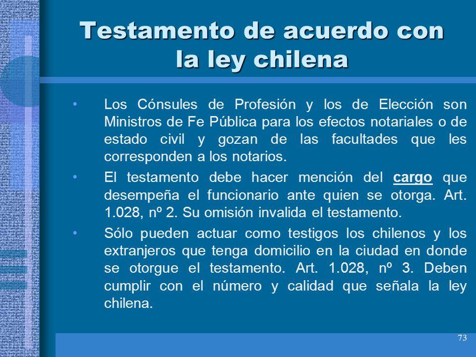 73 Testamento de acuerdo con la ley chilena Los Cónsules de Profesión y los de Elección son Ministros de Fe Pública para los efectos notariales o de e