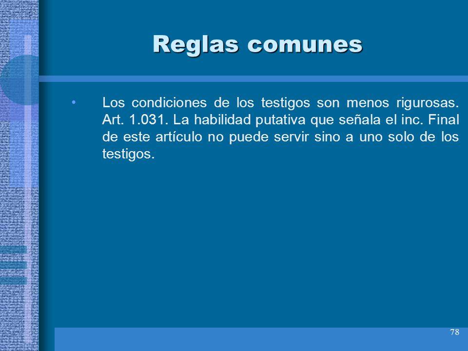 78 Reglas comunes Los condiciones de los testigos son menos rigurosas. Art. 1.031. La habilidad putativa que señala el inc. Final de este artículo no