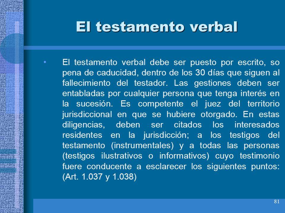 81 El testamento verbal El testamento verbal debe ser puesto por escrito, so pena de caducidad, dentro de los 30 días que siguen al fallecimiento del