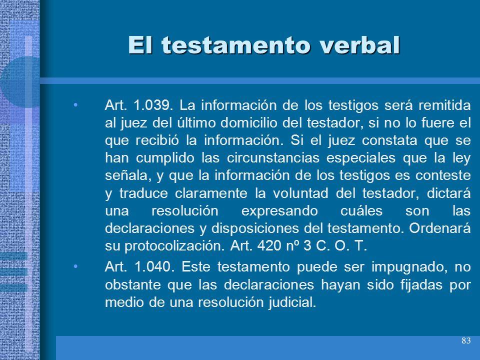 83 El testamento verbal Art. 1.039. La información de los testigos será remitida al juez del último domicilio del testador, si no lo fuere el que reci