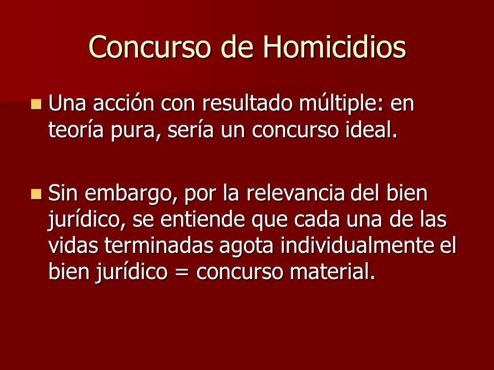 Concurso de Homicidios Una acción con resultado múltiple: en teoría pura, sería un concurso ideal. Una acción con resultado múltiple: en teoría pura,