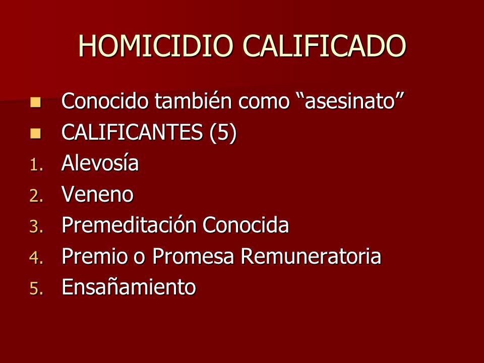 HOMICIDIO CALIFICADO Conocido también como asesinato Conocido también como asesinato CALIFICANTES (5) CALIFICANTES (5) 1. Alevosía 2. Veneno 3. Premed