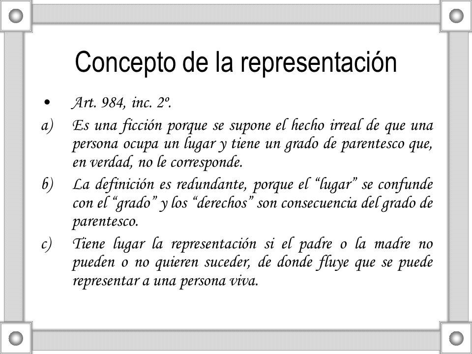 Concepto de la representación Art. 984, inc. 2º. a)Es una ficción porque se supone el hecho irreal de que una persona ocupa un lugar y tiene un grado