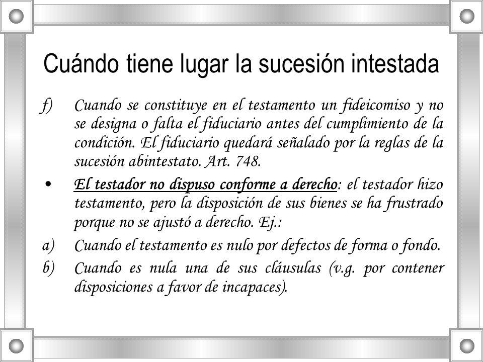 Cuándo tiene lugar la sucesión intestada f)Cuando se constituye en el testamento un fideicomiso y no se designa o falta el fiduciario antes del cumpli