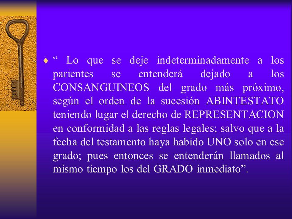 Lo que se deje indeterminadamente a los parientes se entenderá dejado a los CONSANGUINEOS del grado más próximo, según el orden de la sucesión ABINTES