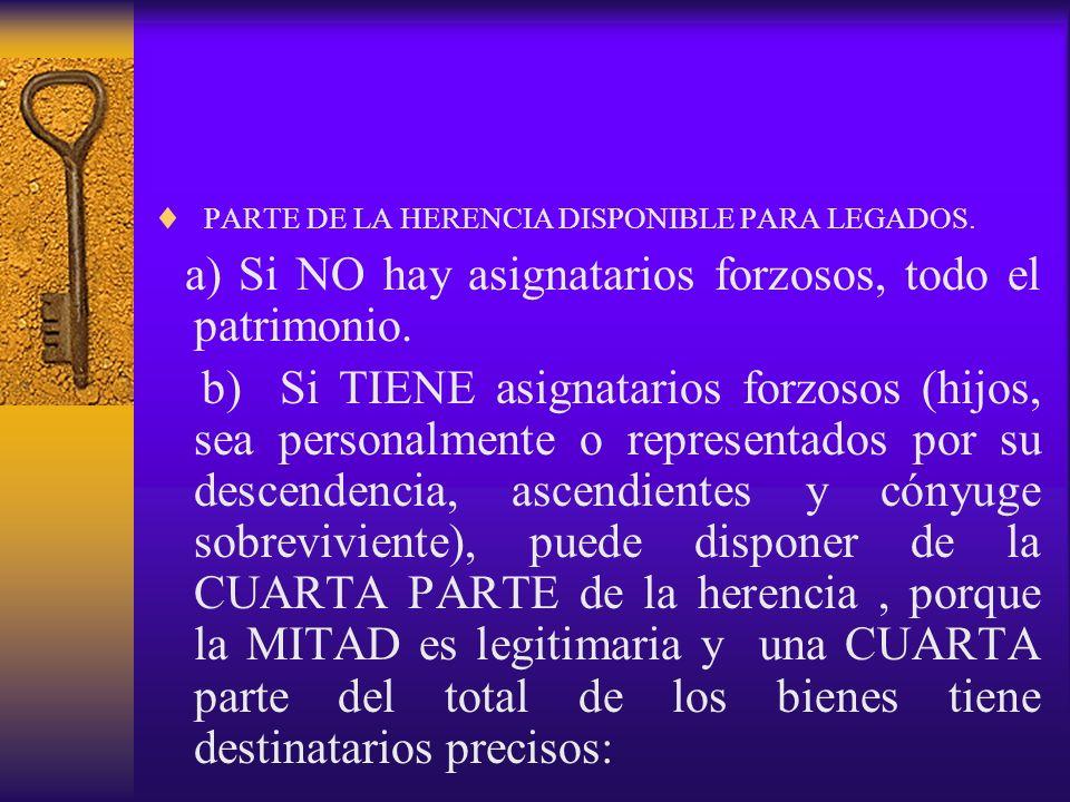 PARTE DE LA HERENCIA DISPONIBLE PARA LEGADOS. a) Si NO hay asignatarios forzosos, todo el patrimonio. b) Si TIENE asignatarios forzosos (hijos, sea pe