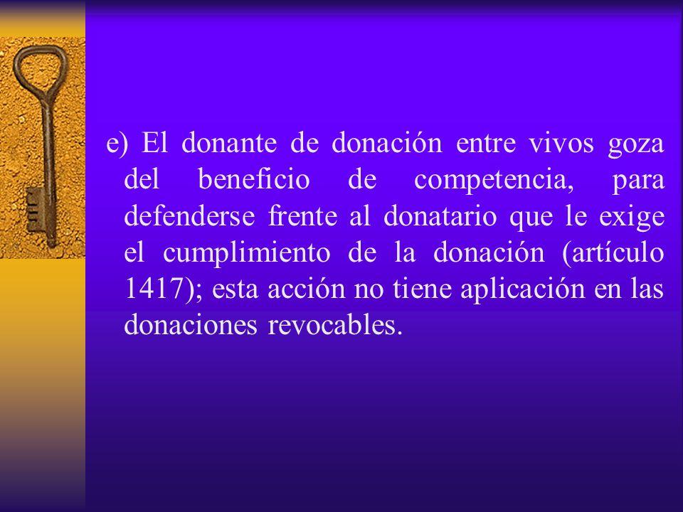 e) El donante de donación entre vivos goza del beneficio de competencia, para defenderse frente al donatario que le exige el cumplimiento de la donaci